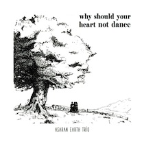 ASARAN EARTH TRIO – Why Should Your Heart Not Sing