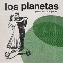 LOS PLANETAS – Porque Me Lo Digas Tu